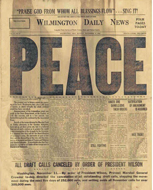 This is the front page of the Nov. 11, 1918 Wilmington Daily News; 100 years later the nation commemorates the end of World War I as well as the beginnings of Veterans Day. For more on Veterans Day locally as well as nationally, see Kelly Hopkins' column on Page 4.