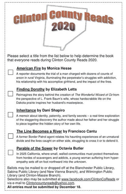 Your ballot may be dropped off at the Blanchester Public Library, Sabina Public Library and its New Vienna branch, and the Wilmington Public Library and its Clinton-Massie branch. Ballots are also available there, and readers can also vote by email at ClintonCountyReads@yahoo.com or through www.facebook.com/ClintonCoReads.