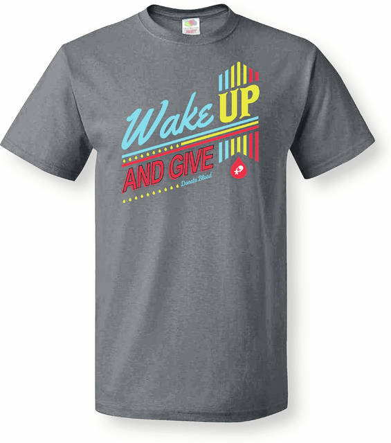 """Donors will receive a """"Wake Up and Give"""" t-shirt."""