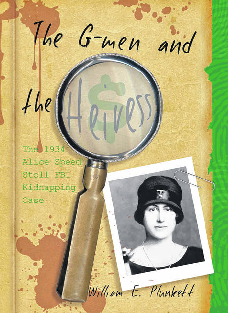 """""""The G-Men and the Heiress: The 1934 Alice Speed Stoll FBI Kidnapping Case"""" is now available from Orange Frazer Press in Wilmington."""