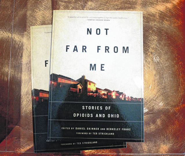 "Anna Bolton | Greene County News ""Not Far from Me: Stories of Opioids and Ohio,"" shares first-person stories of Ohioans impacted by opioid abuse."