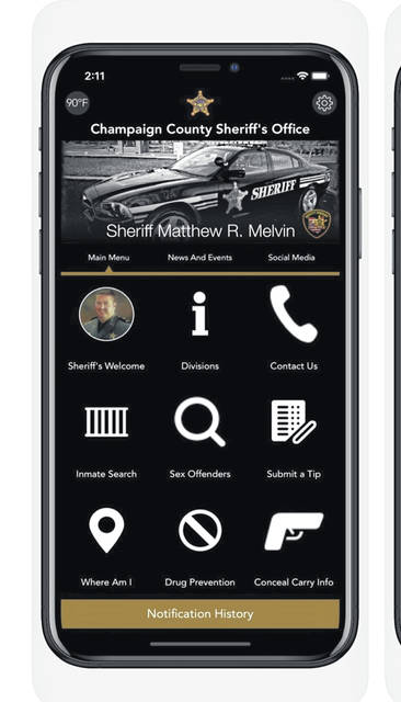 "Champaign County Sheriff Matthew Melvin is launching an app to increase service to citizens regardless of their location. The app can be downloaded for free through the App Store and Google Play for all iOS and Android users and has features such as push notifications, submit a tip, most wanted and a Sheriff's Welcome. The app will provide the latest news and updates from the sheriff's office, with a goal of a more informed, safer and prepared citizenry. To download the app, search ""Champaign County Sheriff"" in the App Store or Google Play. Also, the link for the app can be found on the Champaign County Sheriff's Office Facebook page."