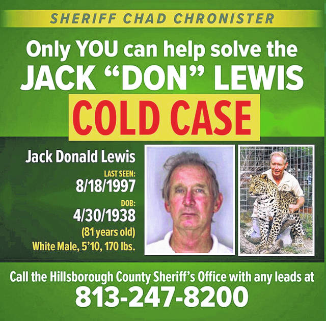"This notice posted on the Twitter account of Hillsborough County Sheriff Chad Chronister seeks the public's help for new leads in the disappearance of Jack ""Don"" Lewis, the former husband of a big cat sanctuary owner featured in the new Netflix series ""Tiger King."" Chronister posted that the popularity of the seven-part documentary made it a good time to ask for new leads in Lewis' 1997 disappearance."